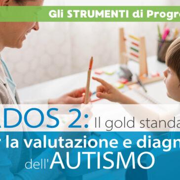 ADOS2: Valutazione e diagnosi dell'AUTISMO